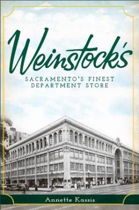 Weinstock's: Sacramento's Finest Department Store by Annette Kassis, ISBN 9781609494445. © 2012 The History Press.